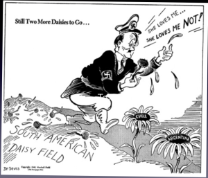 "Hitler picking daisies in South American daisy field, saying ""she loves me; she loves me not."""
